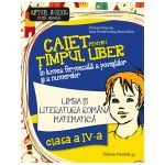 LIMBA SI LITERATURA ROMANA. MATEMATICA. CAIET PENTRU TIMPUL LIBER CLASA A 4-A