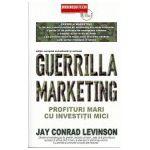 Guerrilla marketing Profituri mari cu Investitii Mici