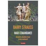 Mari comandanti: Alexandru, Hannibal, Cezar si arta conducerii