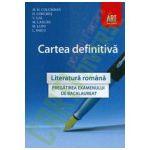 Cartea definitiva. Literatura romana - Pregatirea examenului de bacalaureat
