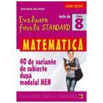 Evaluare finala Standard - Matematica clasa a VIII-a. (40 de variante subiecte dupa modelul MEN)