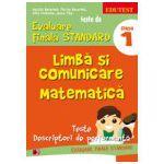TESTE DE EVALUARE FINALA STANDARD. CLASA I. LIMBA SI COMUNICARE. MATEMATICA
