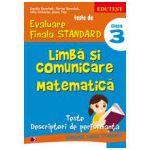 TESTE DE EVALUARE FINALA STANDARD. CLASA A III-A. LIMBA SI COMUNICARE. MATEMATICA