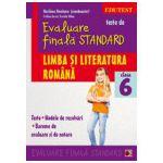 TESTE DE EVALUARE FINALA STANDARD. CLASA A VI-A. LIMBA SI LITERATURA ROMANA. TESTE, MODELE DE REZOLVARI