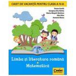 Caiet de vacanta clasa a IV-a. Limba si literatura romana - Matematica