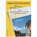 Limba si literatura romana. Ghid pentru pregatirea concursurilor si olimpiadelor scolare volumul I