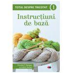 Totul despre tricotat. Instrucţiuni de bază (vol. 1)