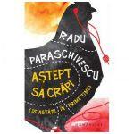 Astept sa crapi (de astazi, in prime time) - Radu Paraschivescu