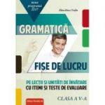 Gramatică. Fișe de lucru (pe lecții și unități de învățare cu itemi și teste de evaluare). Clasa a V-a