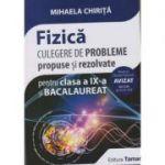 Fizica, culegere de probleme propuse si rezolvate pentru clasa a IX-a si Bacalaureat - Mihaela Chirita