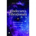 Vindecarea vibraţională - înţelege-ţi tipul energetic pentru a avea o viaţă împlinită şi echilibrată Jaya Jaya Myra