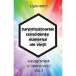 Surprinzătoarele concidenţe numerice ale vieţii - vol. 1 - hexagramele şi tiparul vieţii