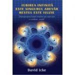 Iubirea infinita este singurul adevar, restul este iluzie - David Icke