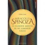 Miracolul Spinoza - o filosofie care să ne lumineze calea