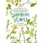 Shinrin-yoku Arta japoneză a băilor de pădure - Francesc Miralles, Héctor García (Kirai)