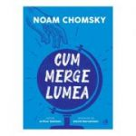 Cum merge lumea de Noam Chomsky