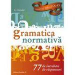 GRAMATICA NORMATIVA. 77 DE INTREBARI. 77 DE RASPUNSURI