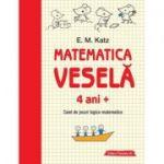 Matematica veselă. Caiet de jocuri logico-matematice (4 ani +)