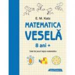 Matematica veselă. Caiet de jocuri logico-matematice (8 ani +)
