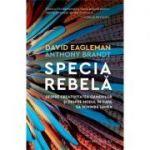 Specia rebelă Despre creativitatea oamenilor și despre modul în care ea schimbă lumea