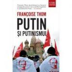 Putin și putinismul - Françoise Thom