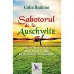 Sabotorul de la Auschwitz. Povestea adevărată a unui soldat britanic ținut prizonier la Auschwitz - Colin Rushton
