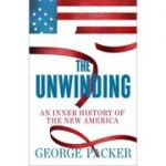 The Unwinding: An Inner History of the New America [Hardcover] George Packer