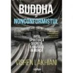 Buddha și nonconformistul. Arta spirituală secretă a reușitei în muncă