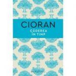 Căderea în timp - Emil Cioran