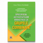 Specificul activitatilor didactice la grupele combinate: Ghid pentru cadrele didactice din invatamantul prescolar