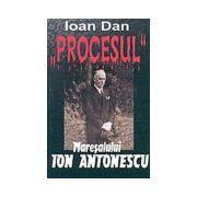 Procesul. Maresalul Ion Antonescu