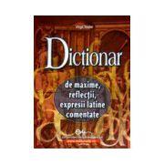 Dicţionar de maxime, reflecţii, expresii latine comentate