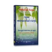 Apa miracolul vietii. Terapii interne cu apa