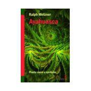Ayahuasca, planta sacra a spiritelor
