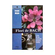 Flori de Bach. Cele 38 de remedii pentru suflet