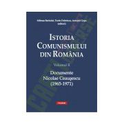 Istoria comunismului din Romania. Volumul II: Documente Nicolae Ceausescu (1965-1971)