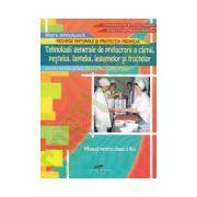 Tehnologii generale de prelucrare a carnii, pestelui, laptelui, legumelor si fructelor. Manual pentru clasa a X - a