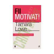 Fii motivat! ADN-ul motivaţional şi succesul în viaţă