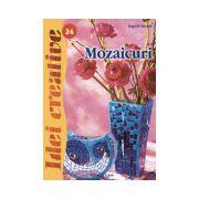 Mozaicuri - Ed. a II a revazută - Idei Creative 24