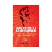Lumea disparuta a comunismului
