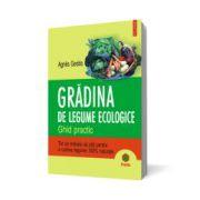Gradina de legume ecologice. Ghid practic