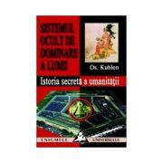 Sistemul ocult de dominare al lumii. Istoria secreta a umanitatii