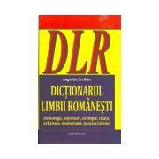 DICTIONARUL LIMBII ROMANESTI. Etimologii, intelesuri, exemple, citatii, arhaisme, neologisme, provincialisme