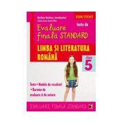 TESTE DE EVALUARE FINALA STANDARD. CLASA A V-A. LIMBA SI LITERATURA ROMANA. TESTE, MODELE DE REZOLVARI