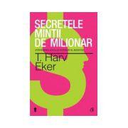 Secretele minţii de milionar - Stăpânirea jocului interior al bogăţiei