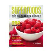 Superfoods - Cele mai Sanatoase Alimente