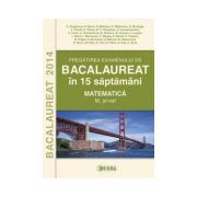 Bacalaurea 2014 in 15 de saptamani (Matematica - M_stiintele naturii)