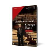 Aproape de scena, George Banu. Eseuri si marturii