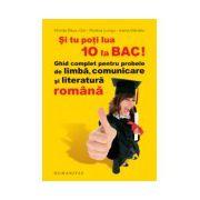 Si tu poti lua 10 la BAC! Ghid complet pentru probele de limba, comunicare si literatura romana