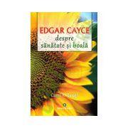 Edgar Cayce - despre sănătate şi boală